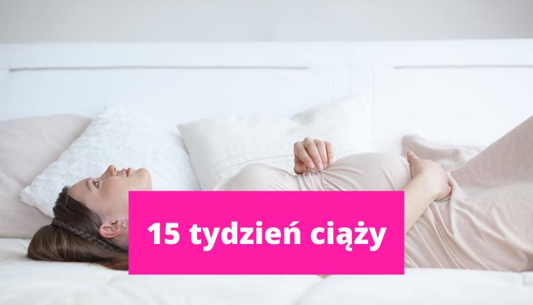 15 tydzień ciąży – ciąża tydzień po tygodniu