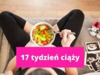 17 tydzień ciąży – ciąża tydzień po tygodniu