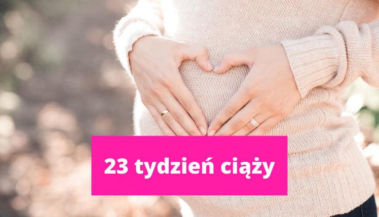 23 tydzień ciąży – ciąża tydzień po tygodniu