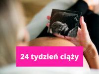 24 tydzień ciąży – ciąża tydzień po tygodniu