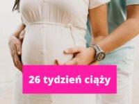 26 tydzień ciąży – ciąża tydzień po tygodniu