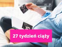 27 tydzień ciąży – ciąża tydzień po tygodniu