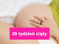29 tydzień ciąży – ciąża tydzień po tygodniu