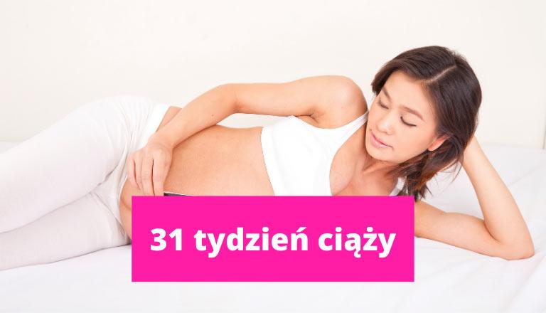 31 tydzień ciąży – ciąża tydzień po tygodniu
