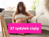 37 tydzień ciąży – ciąża tydzień po tygodniu
