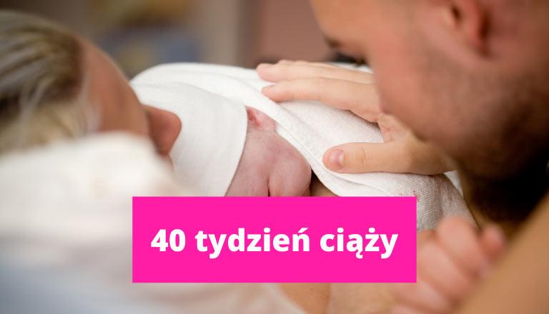 40 tydzień ciąży – ciąża tydzień po tygodniu