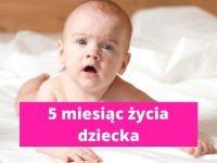 5 miesiąc życia dziecka – rozwój dziecka w 5 miesiącu życia