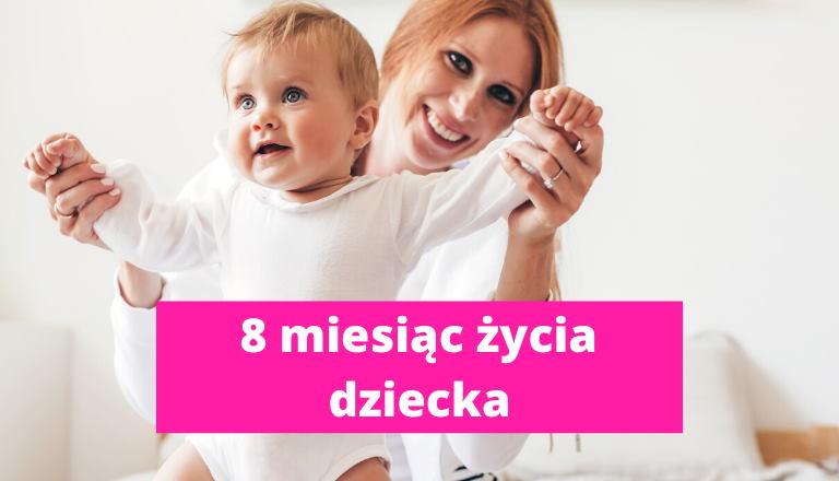 8 miesiąc życia dziecka – rozwój dziecka w 8 miesiącu życia
