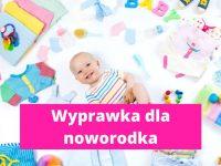 Wyprawka dla noworodka - lista zakupów