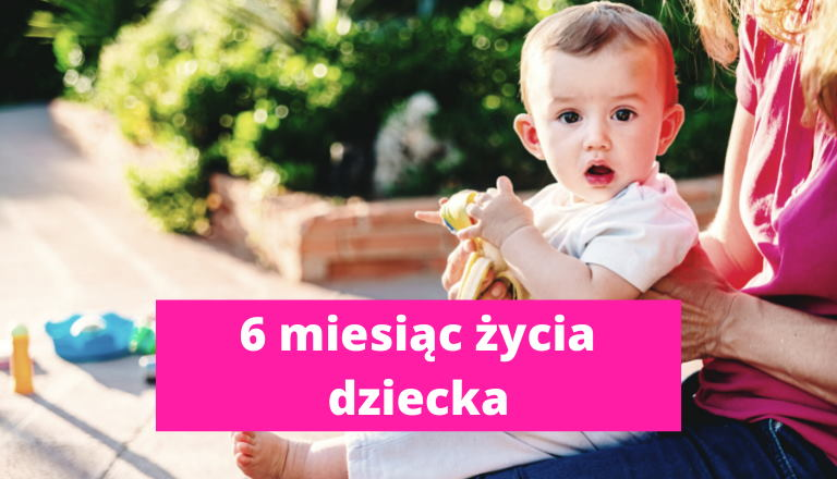 6 miesiąc życia dziecka – rozwój dziecka w 6 miesiącu życia