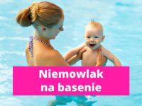 Basen z niemowlakiem - od kiedy, jak długo, co zabrać?