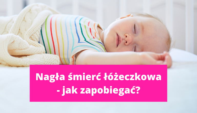 Nagła śmierć łóżeczkowa (SIDS). Co to jest? Jak zapobiegać?