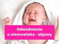 Odwodnienie u niemowlaka - objawy, co robić, jak nawodnić?