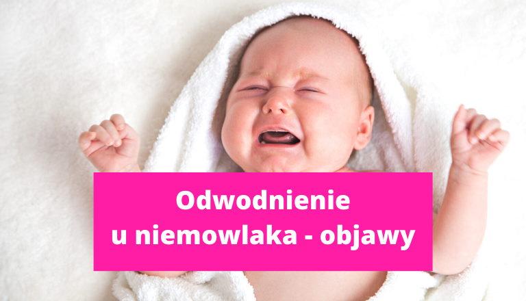Odwodnienie u niemowlaka – objawy, co robić, jak nawodnić?