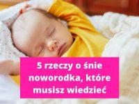 Sen noworodka - 5 rzeczy, które musisz wiedzieć