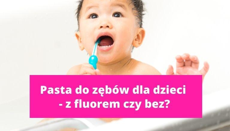 Pasta do zębów dla dzieci - z fluorem czy bez