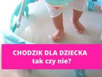 Chodzik dla dziecka - tak czy nie?